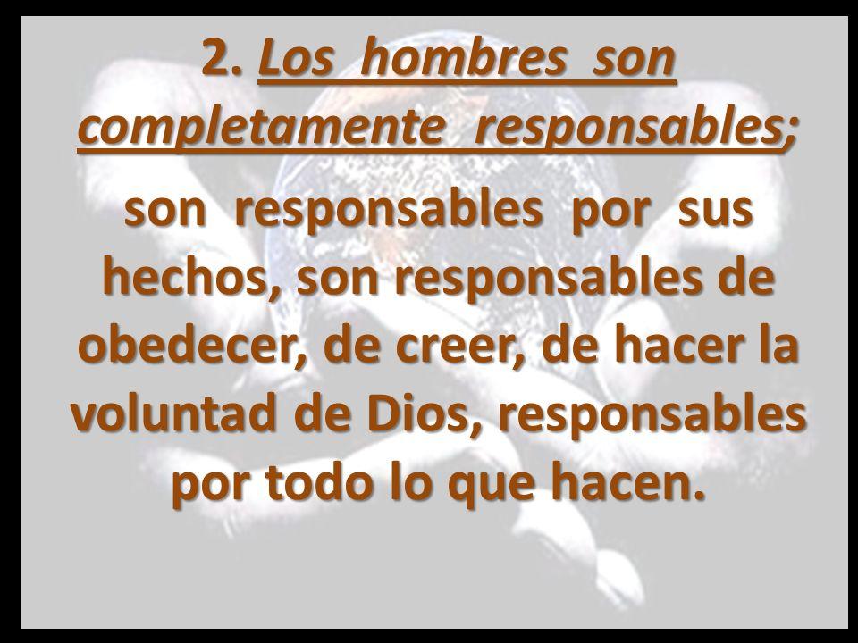 Pero en ningún sentido la responsabilidad humana quita o disminuye la soberanía de Dios.