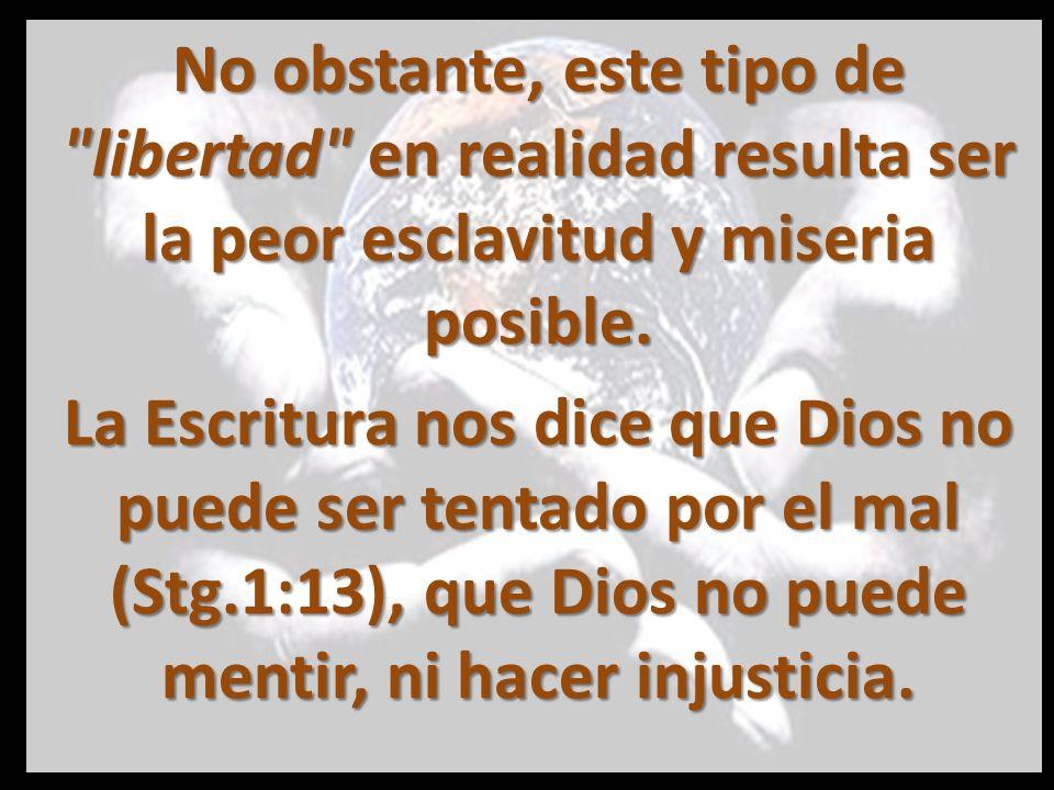 ¿Acaso significa que Dios no es libre porque no puede hacer lo que es malo.