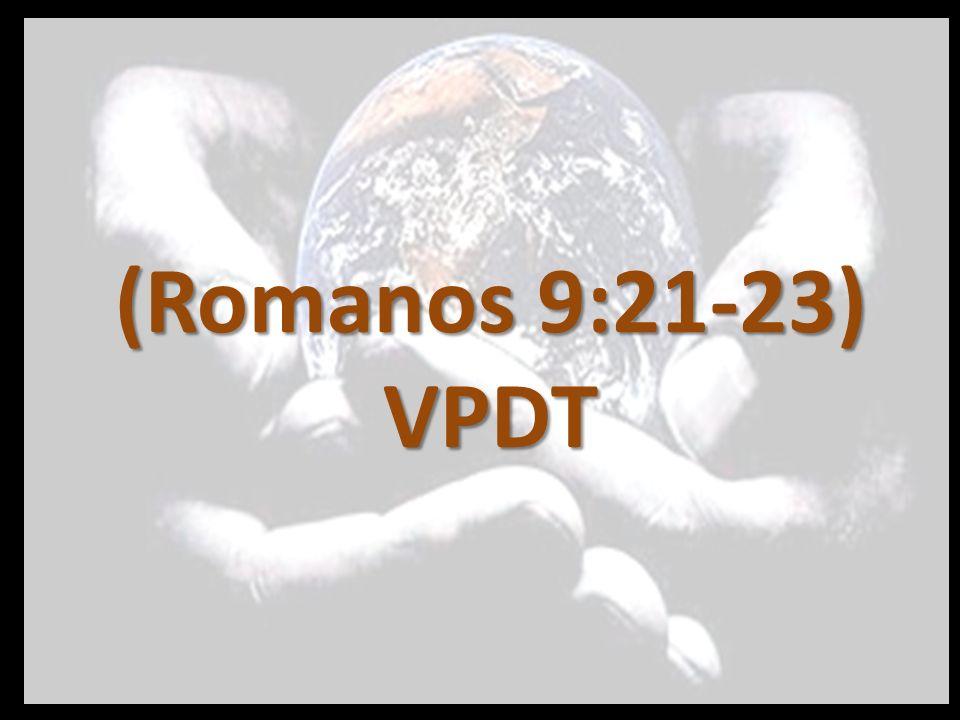 (Romanos 9:21-23) PDT v.21 El alfarero tiene derecho a decidir qué quiere hacer con el barro y puede hacer del mismo barro un fino jarrón o una jarra ordinaria.
