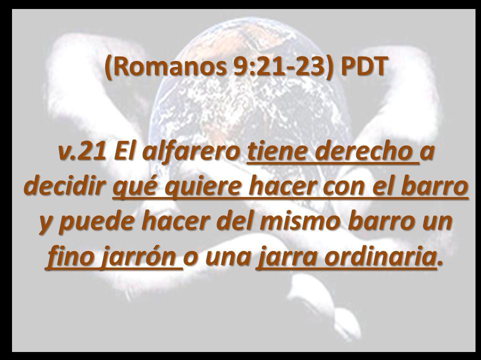 (Romanos 9:21-23)PDT v.22 Eso mismo sucede con lo que Dios ha hecho.