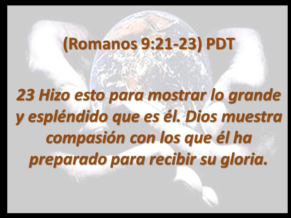 Romanos 9:21-23 nos dice que Dios es como un alfarero y nosotros como el barro.
