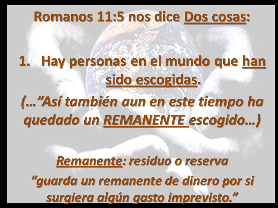 Romanos 11:5 nos dice Dos cosas: 2.Este remanente ha sido escogido por gracia.