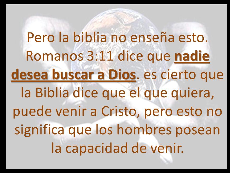 De hecho la Biblia dice claramente que nadie tiene la capacidad para venir a Cristo.