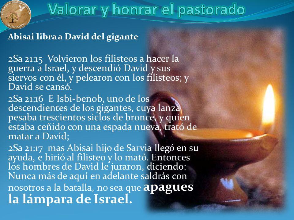 Abisai libra a David del gigante 2Sa 21:15 Volvieron los filisteos a hacer la guerra a Israel, y descendió David y sus siervos con él, y pelearon con