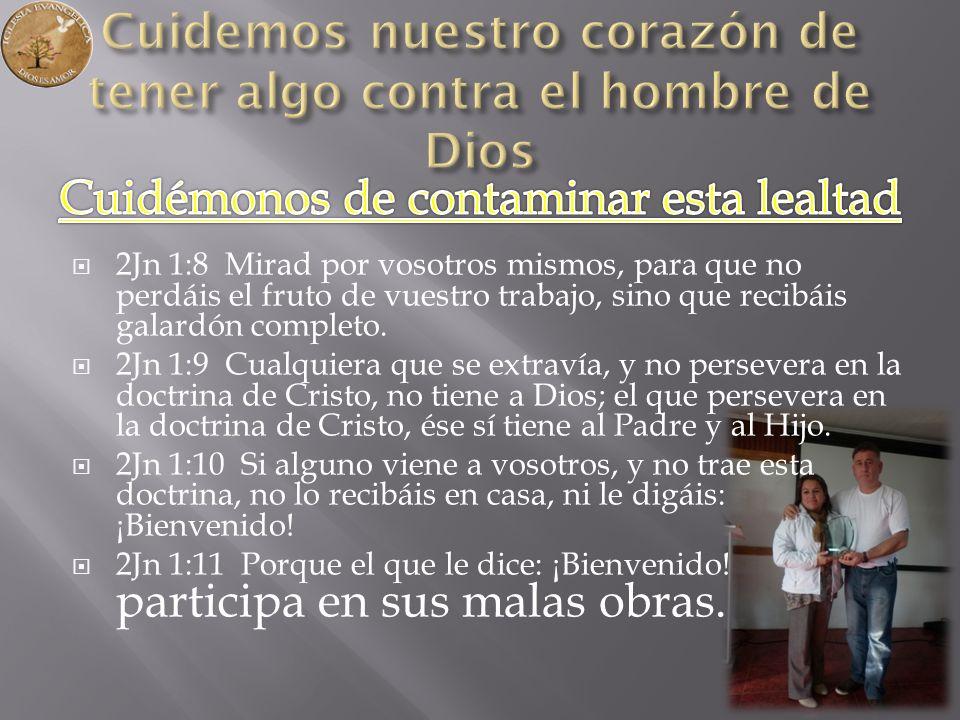 2Jn 1:8 Mirad por vosotros mismos, para que no perdáis el fruto de vuestro trabajo, sino que recibáis galardón completo. 2Jn 1:9 Cualquiera que se ext