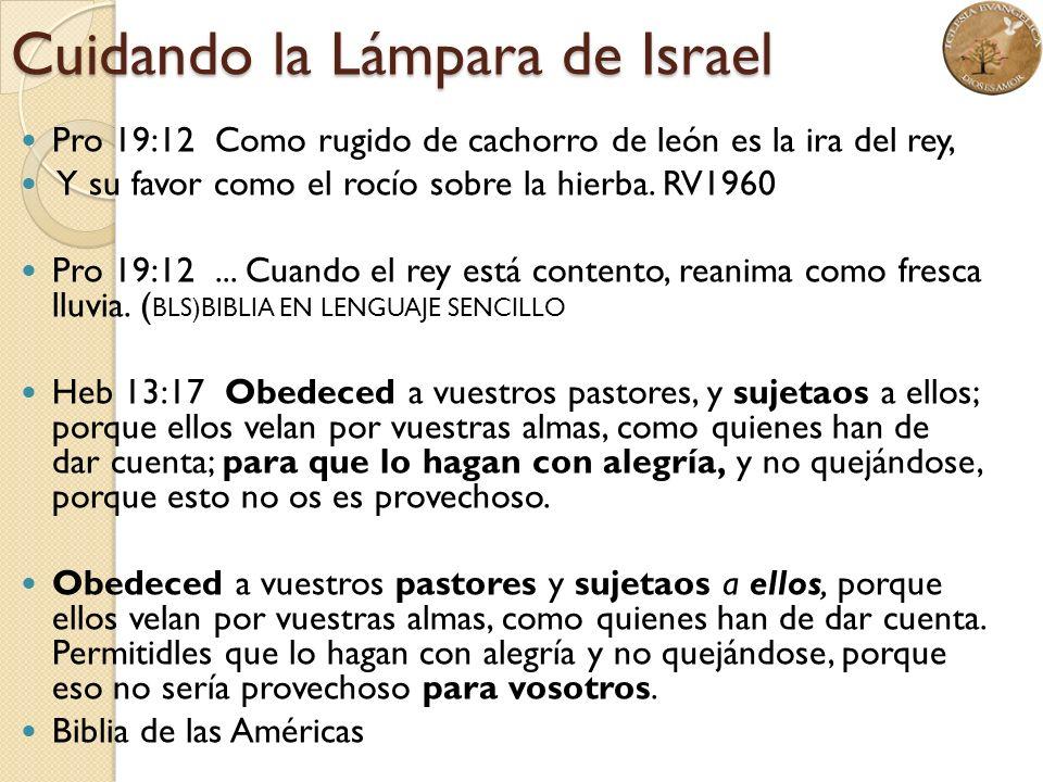 Cuidando la Lámpara de Israel Pro 19:12 Como rugido de cachorro de león es la ira del rey, Y su favor como el rocío sobre la hierba. RV1960 Pro 19:12.
