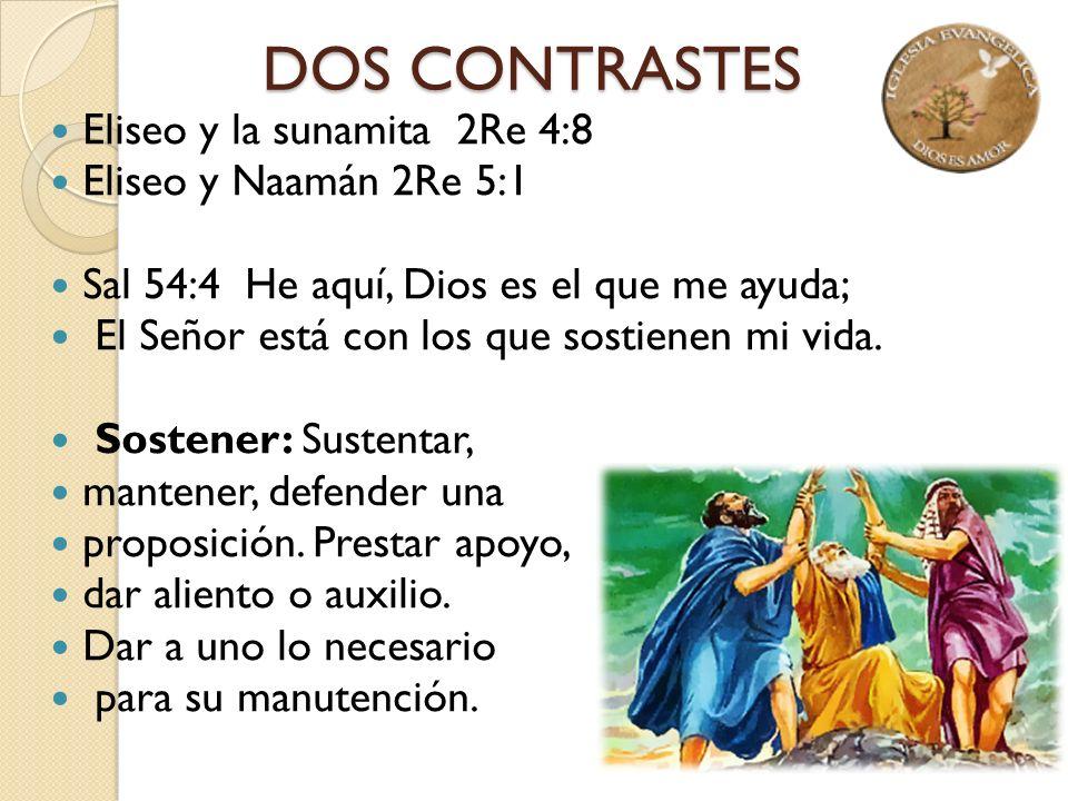 DOS CONTRASTES Eliseo y la sunamita 2Re 4:8 Eliseo y Naamán 2Re 5:1 Sal 54:4 He aquí, Dios es el que me ayuda; El Señor está con los que sostienen mi