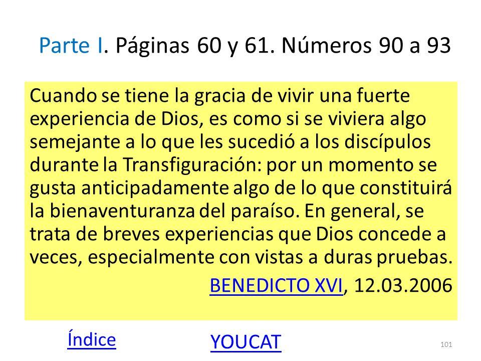 Parte I. Páginas 60 y 61. Números 90 a 93 Cuando se tiene la gracia de vivir una fuerte experiencia de Dios, es como si se viviera algo semejante a lo