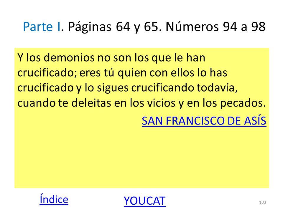 Parte I. Páginas 64 y 65. Números 94 a 98 Y los demonios no son los que le han crucificado; eres tú quien con ellos lo has crucificado y lo sigues cru