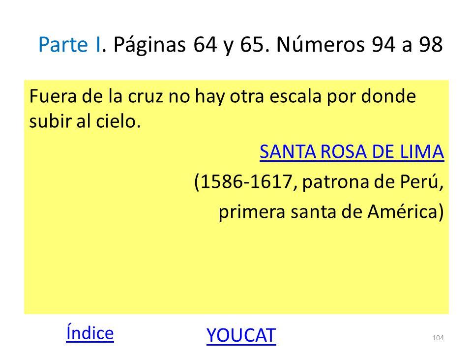 Parte I. Páginas 64 y 65. Números 94 a 98 Fuera de la cruz no hay otra escala por donde subir al cielo. SANTA ROSA DE LIMA (1586-1617, patrona de Perú