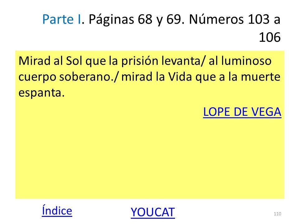 Parte I. Páginas 68 y 69. Números 103 a 106 Mirad al Sol que la prisión levanta/ al luminoso cuerpo soberano./ mirad la Vida que a la muerte espanta.