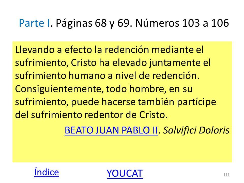 Parte I. Páginas 68 y 69. Números 103 a 106 Llevando a efecto la redención mediante el sufrimiento, Cristo ha elevado juntamente el sufrimiento humano