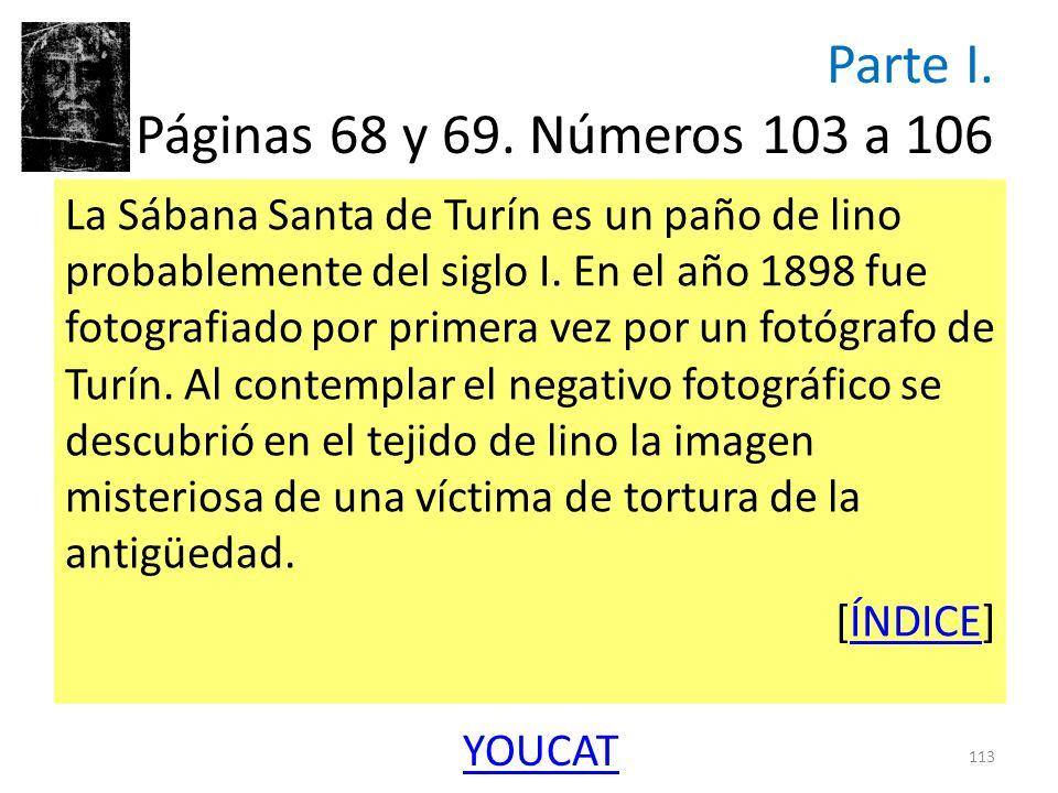 Parte I. Páginas 68 y 69. Números 103 a 106 La Sábana Santa de Turín es un paño de lino probablemente del siglo I. En el año 1898 fue fotografiado por