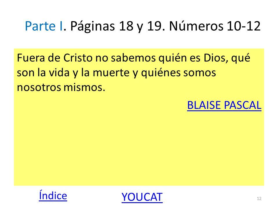 Parte I. Páginas 18 y 19. Números 10-12 Fuera de Cristo no sabemos quién es Dios, qué son la vida y la muerte y quiénes somos nosotros mismos. BLAISE