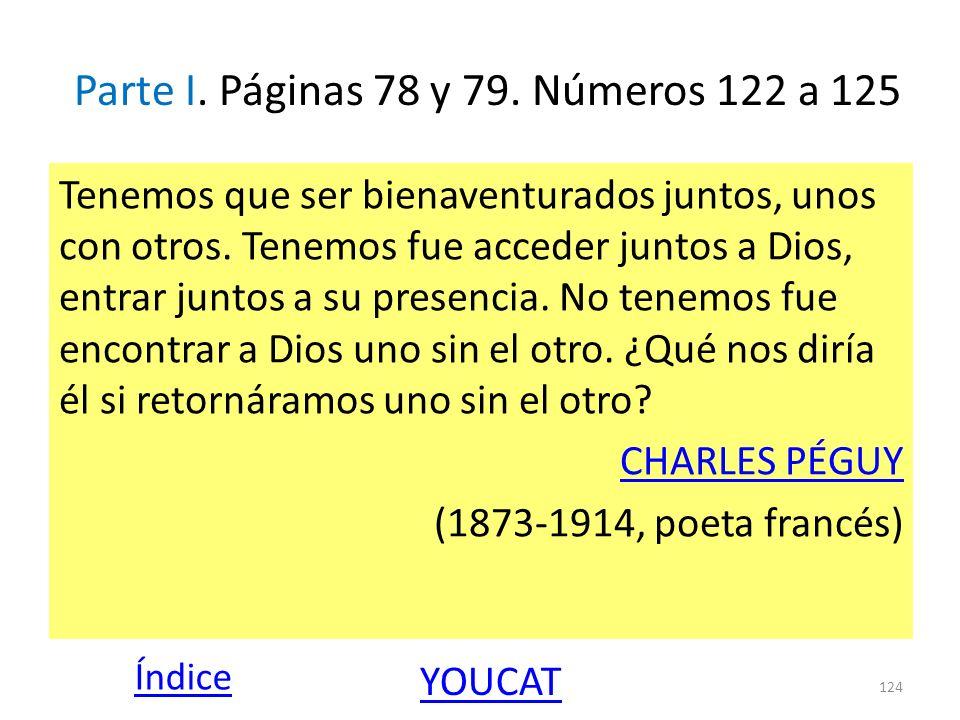 Parte I. Páginas 78 y 79. Números 122 a 125 Tenemos que ser bienaventurados juntos, unos con otros. Tenemos fue acceder juntos a Dios, entrar juntos a