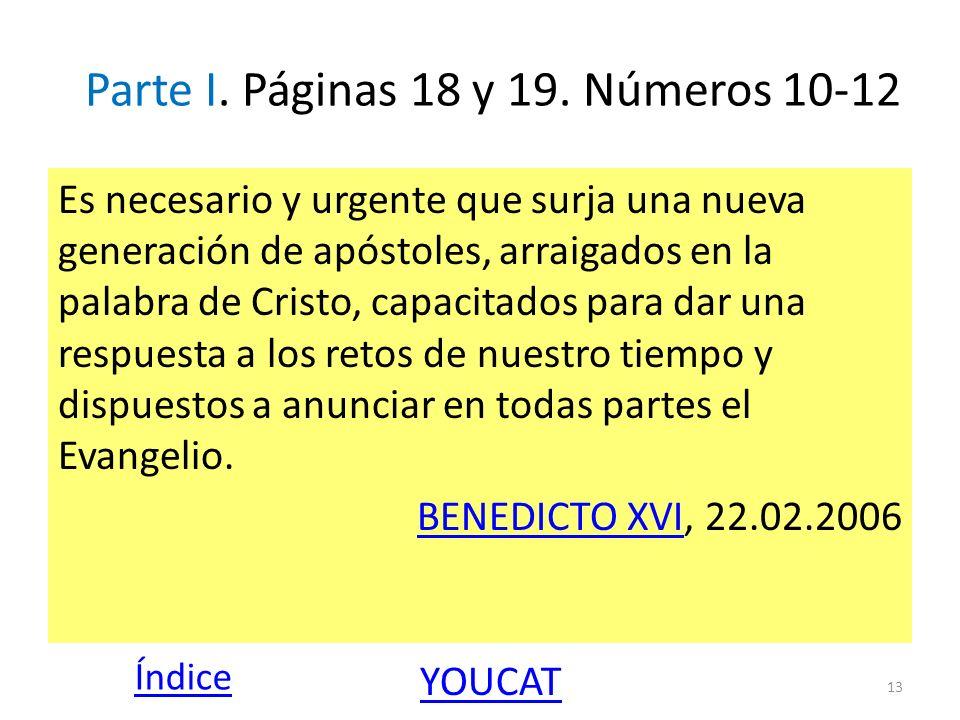Parte I. Páginas 18 y 19. Números 10-12 Es necesario y urgente que surja una nueva generación de apóstoles, arraigados en la palabra de Cristo, capaci