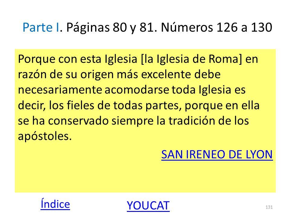 Parte I. Páginas 80 y 81. Números 126 a 130 Porque con esta Iglesia [la Iglesia de Roma] en razón de su origen más excelente debe necesariamente acomo