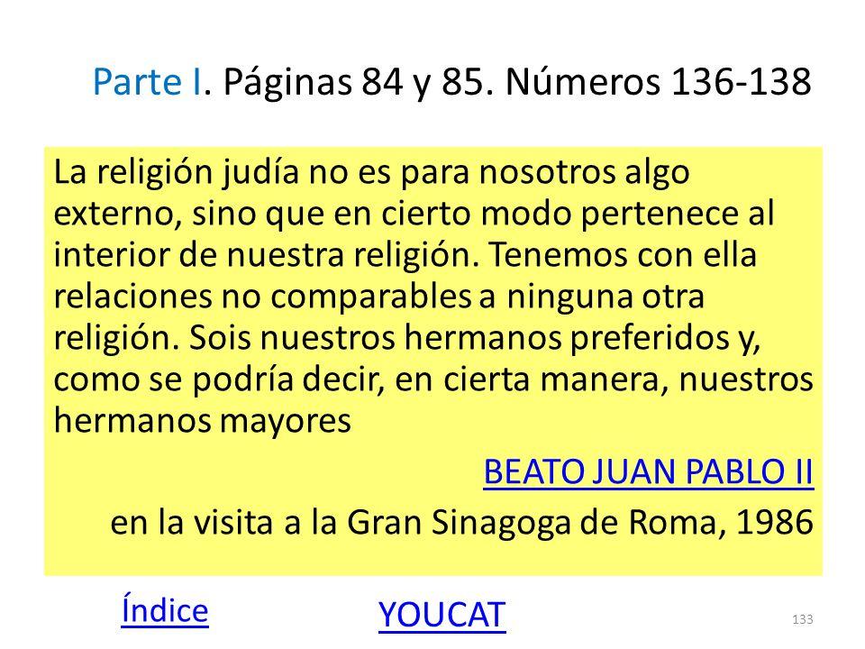 Parte I. Páginas 84 y 85. Números 136-138 La religión judía no es para nosotros algo externo, sino que en cierto modo pertenece al interior de nuestra