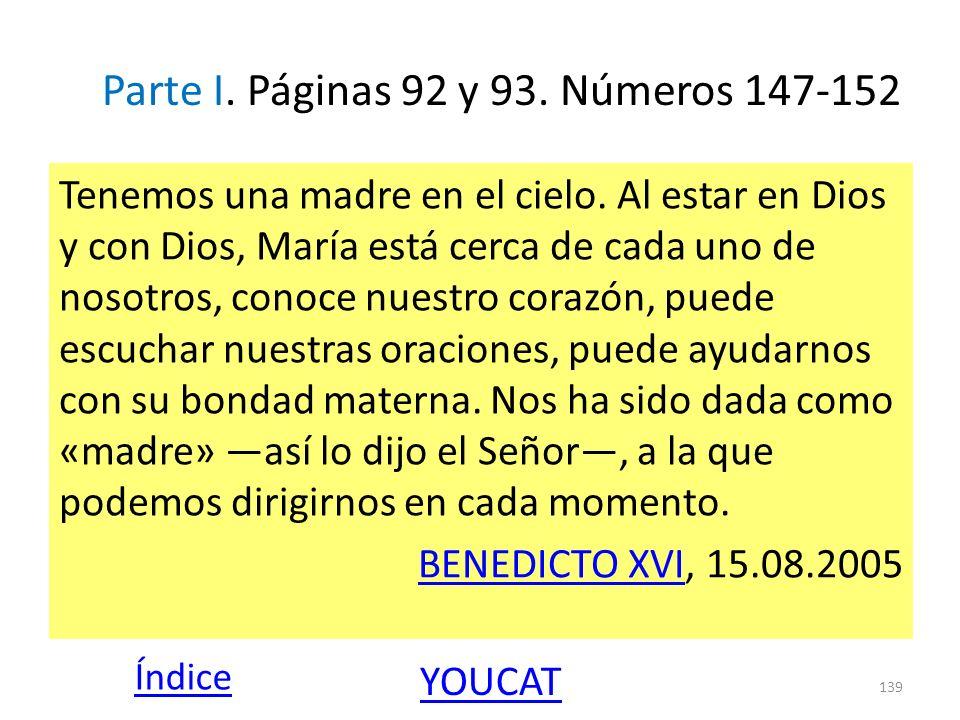 Parte I. Páginas 92 y 93. Números 147-152 Tenemos una madre en el cielo. Al estar en Dios y con Dios, María está cerca de cada uno de nosotros, conoce