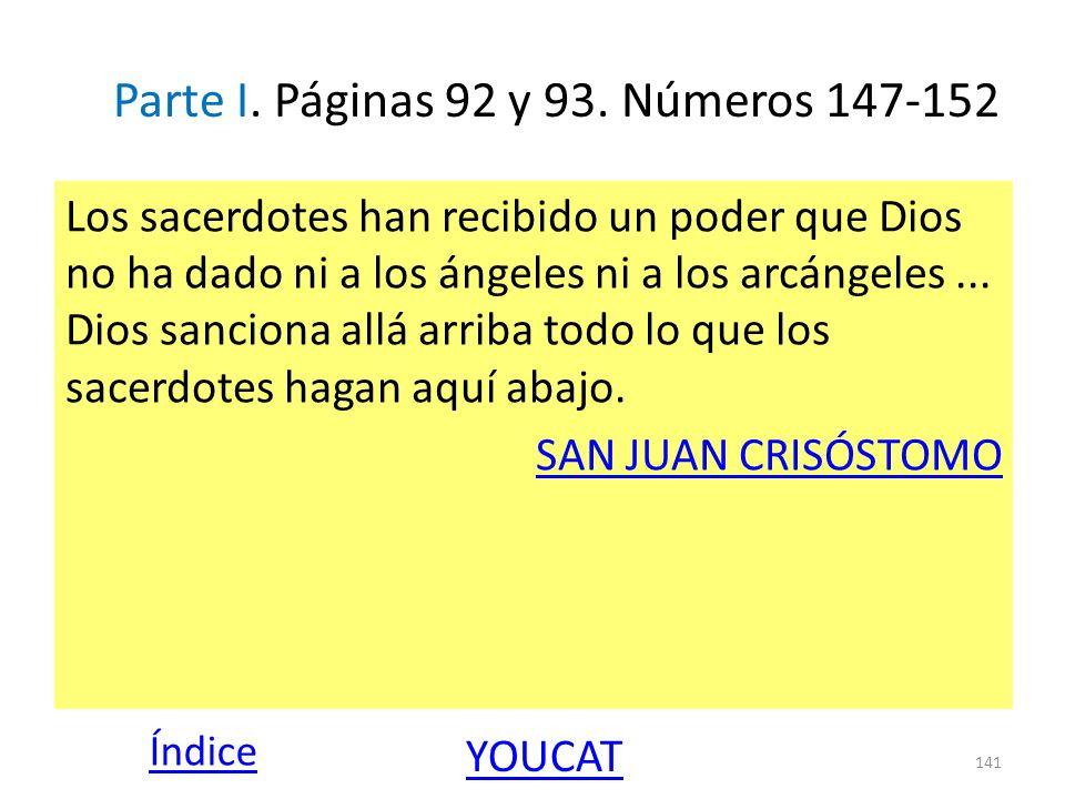 Parte I. Páginas 92 y 93. Números 147-152 Los sacerdotes han recibido un poder que Dios no ha dado ni a los ángeles ni a los arcángeles... Dios sancio