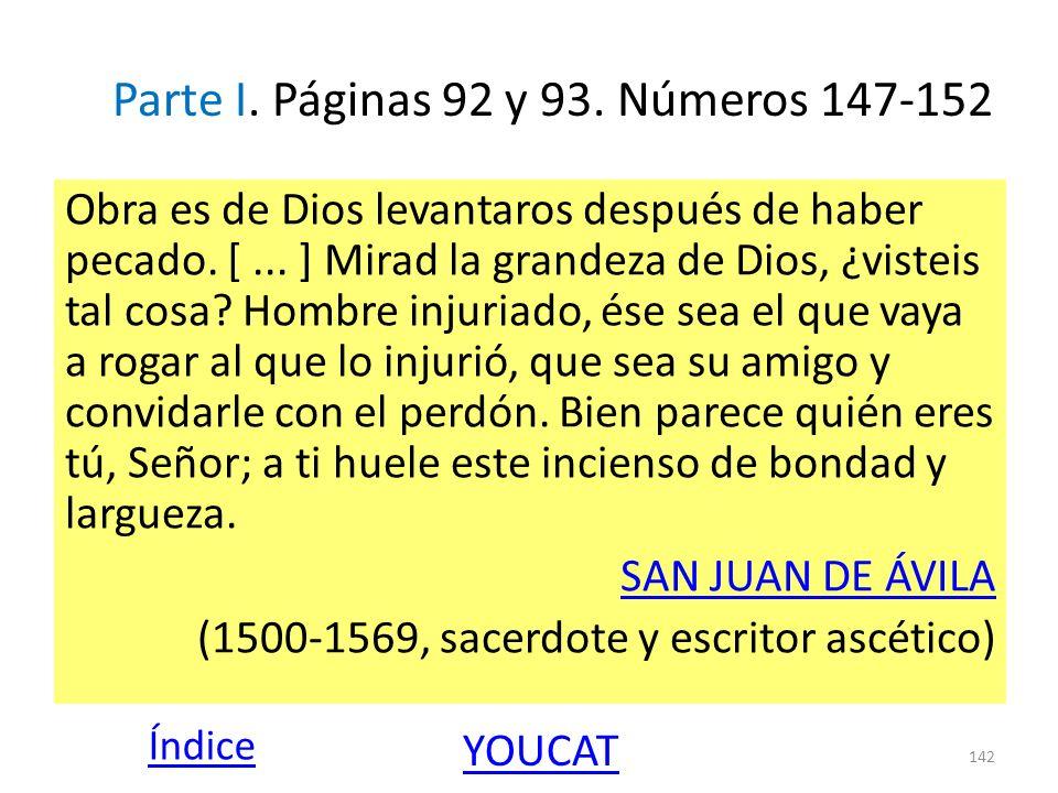 Parte I. Páginas 92 y 93. Números 147-152 Obra es de Dios levantaros después de haber pecado. [... ] Mirad la grandeza de Dios, ¿visteis tal cosa? Hom