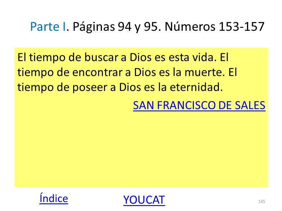 Parte I. Páginas 94 y 95. Números 153-157 El tiempo de buscar a Dios es esta vida. El tiempo de encontrar a Dios es la muerte. El tiempo de poseer a D