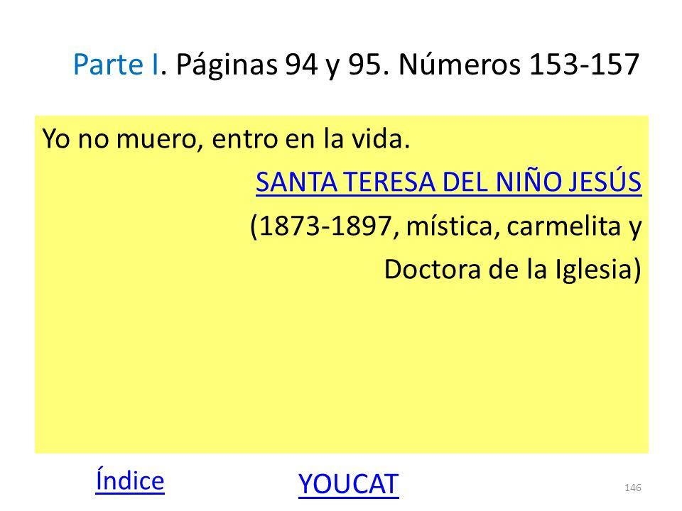 Parte I. Páginas 94 y 95. Números 153-157 Yo no muero, entro en la vida. SANTA TERESA DEL NIÑO JESÚS (1873-1897, mística, carmelita y Doctora de la Ig