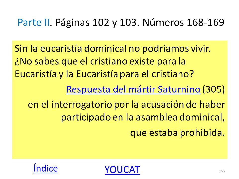 Parte II. Páginas 102 y 103. Números 168-169 Sin la eucaristía dominical no podríamos vivir. ¿No sabes que el cristiano existe para la Eucaristía y la