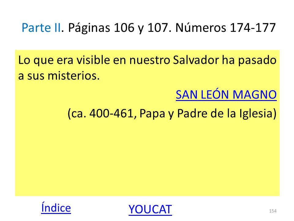 Parte II. Páginas 106 y 107. Números 174-177 Lo que era visible en nuestro Salvador ha pasado a sus misterios. SAN LEÓN MAGNO (ca. 400-461, Papa y Pad