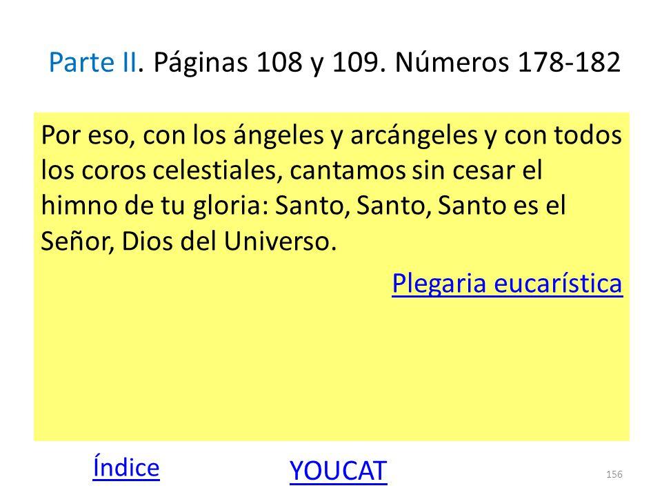 Parte II. Páginas 108 y 109. Números 178-182 Por eso, con los ángeles y arcángeles y con todos los coros celestiales, cantamos sin cesar el himno de t