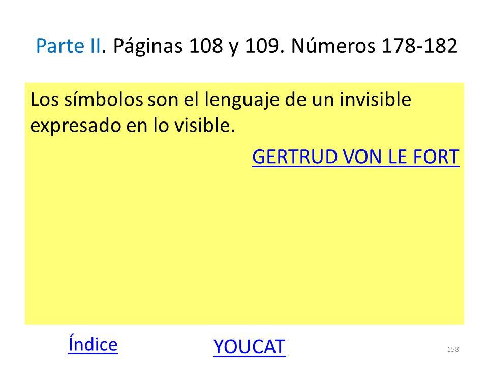 Parte II. Páginas 108 y 109. Números 178-182 Los símbolos son el lenguaje de un invisible expresado en lo visible. GERTRUD VON LE FORT 158 Índice YOUC