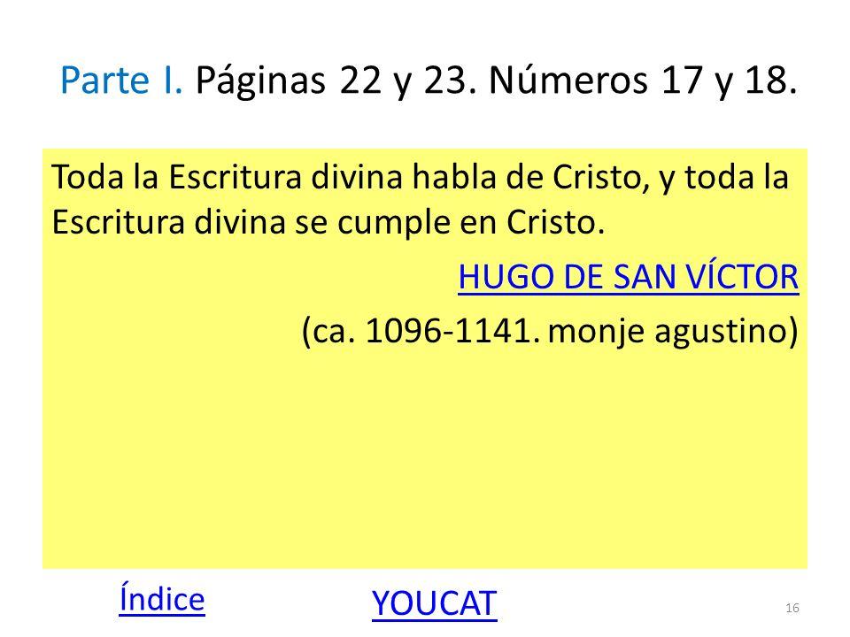Parte I. Páginas 22 y 23. Números 17 y 18. Toda la Escritura divina habla de Cristo, y toda la Escritura divina se cumple en Cristo. HUGO DE SAN VÍCTO