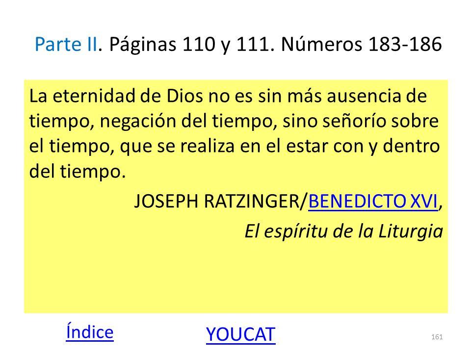 Parte II. Páginas 110 y 111. Números 183-186 La eternidad de Dios no es sin más ausencia de tiempo, negación del tiempo, sino señorío sobre el tiempo,