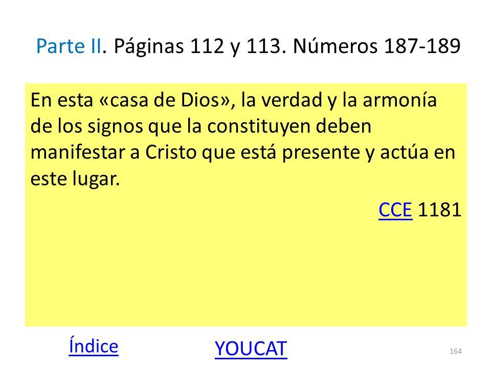 Parte II. Páginas 112 y 113. Números 187-189 En esta «casa de Dios», la verdad y la armonía de los signos que la constituyen deben manifestar a Cristo