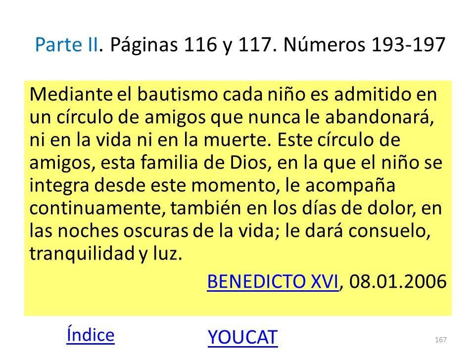 Parte II. Páginas 116 y 117. Números 193-197 Mediante el bautismo cada niño es admitido en un círculo de amigos que nunca le abandonará, ni en la vida
