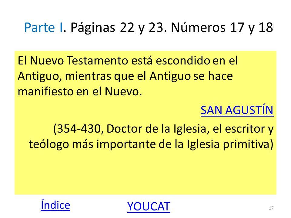 Parte I. Páginas 22 y 23. Números 17 y 18 El Nuevo Testamento está escondido en el Antiguo, mientras que el Antiguo se hace manifiesto en el Nuevo. SA