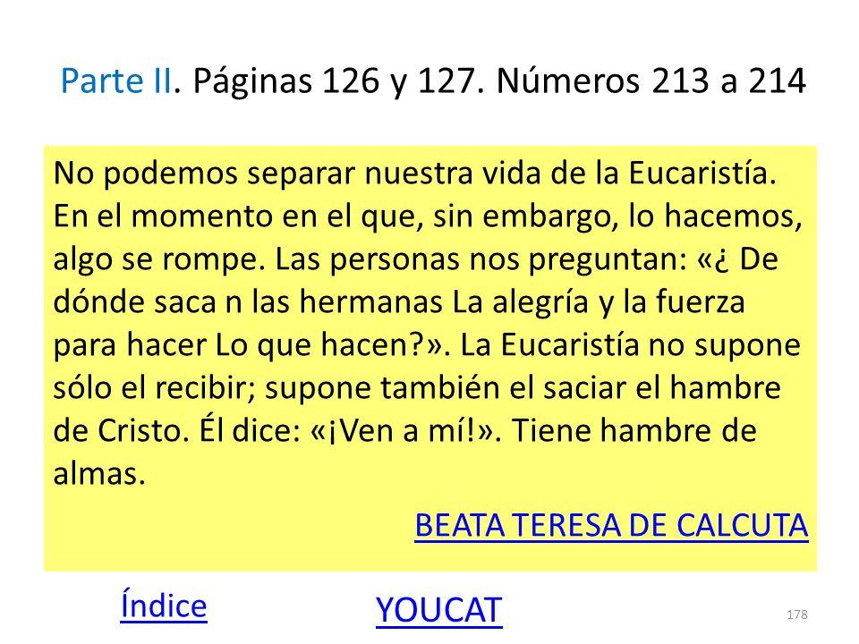 Parte II. Páginas 126 y 127. Números 213 a 214 No podemos separar nuestra vida de la Eucaristía. En el momento en el que, sin embargo, lo hacemos, alg