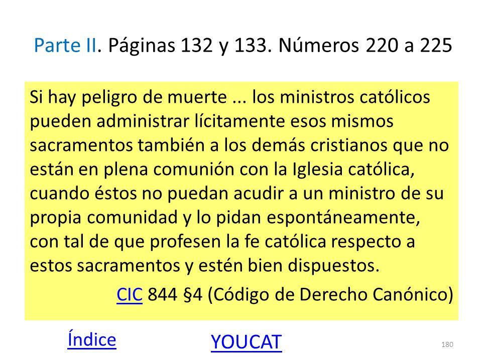 Parte II. Páginas 132 y 133. Números 220 a 225 Si hay peligro de muerte... los ministros católicos pueden administrar lícitamente esos mismos sacramen