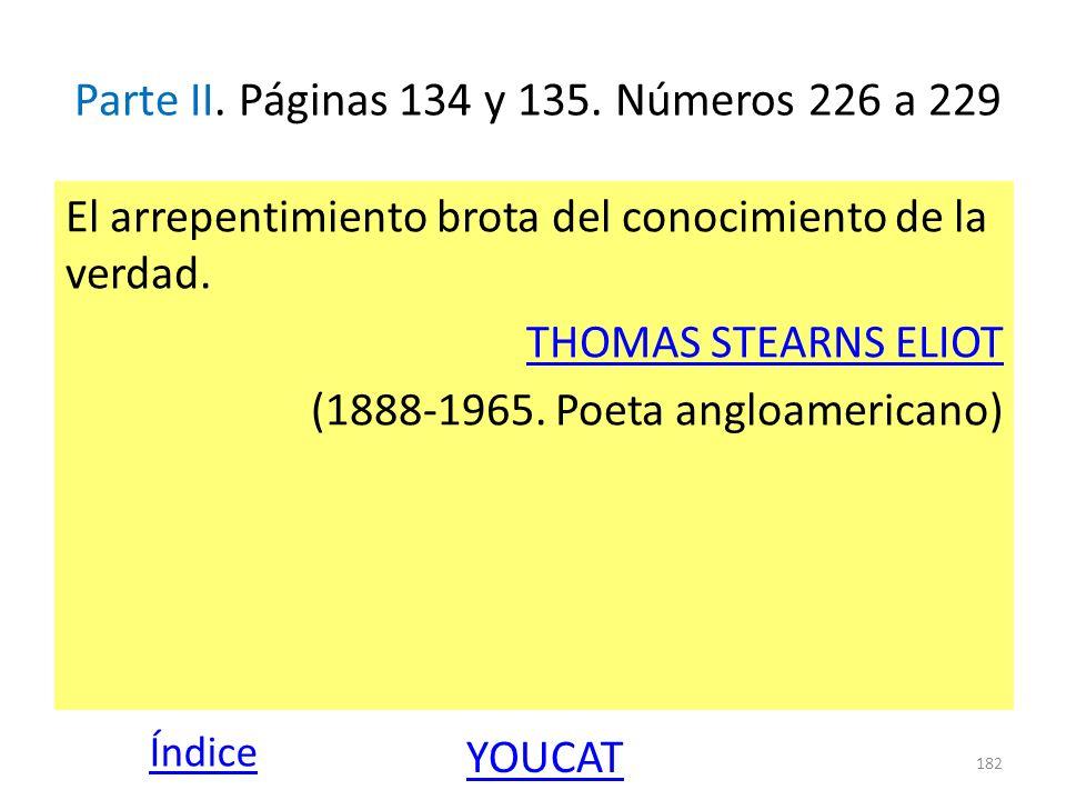 Parte II. Páginas 134 y 135. Números 226 a 229 El arrepentimiento brota del conocimiento de la verdad. THOMAS STEARNS ELIOT (1888-1965. Poeta angloame