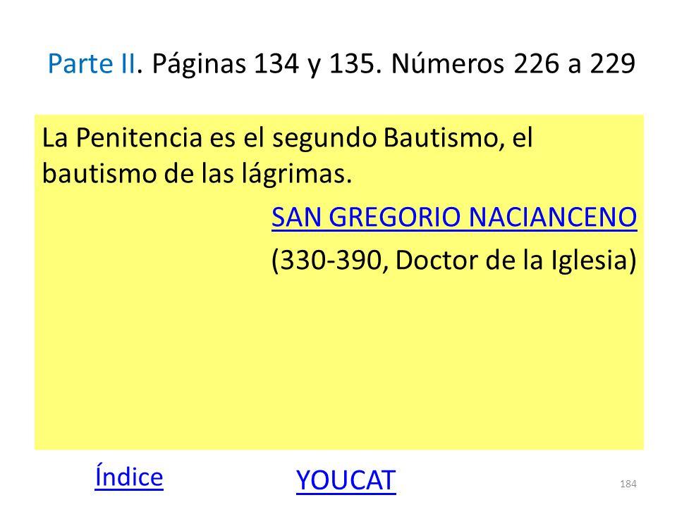 Parte II. Páginas 134 y 135. Números 226 a 229 La Penitencia es el segundo Bautismo, el bautismo de las lágrimas. SAN GREGORIO NACIANCENO (330-390, Do