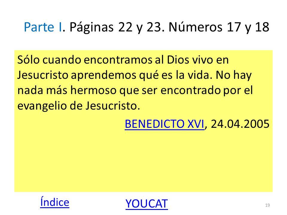 Parte I. Páginas 22 y 23. Números 17 y 18 Sólo cuando encontramos al Dios vivo en Jesucristo aprendemos qué es la vida. No hay nada más hermoso que se