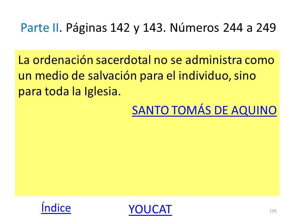 Parte II. Páginas 142 y 143. Números 244 a 249 La ordenación sacerdotal no se administra como un medio de salvación para el individuo, sino para toda