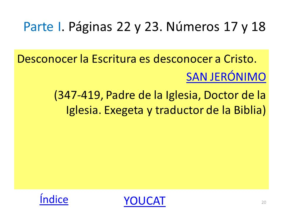 Parte I. Páginas 22 y 23. Números 17 y 18 Desconocer la Escritura es desconocer a Cristo. SAN JERÓNIMO (347-419, Padre de la Iglesia, Doctor de la Igl