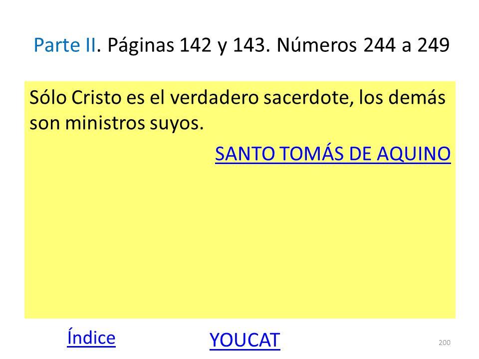 Parte II. Páginas 142 y 143. Números 244 a 249 Sólo Cristo es el verdadero sacerdote, los demás son ministros suyos. SANTO TOMÁS DE AQUINO 200 Índice