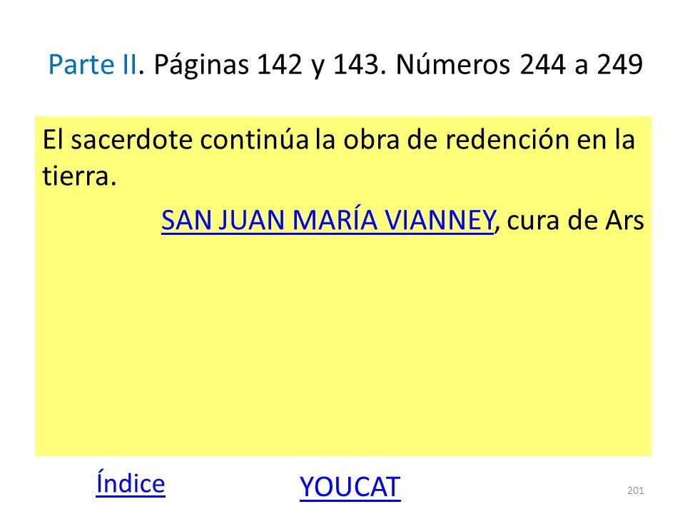Parte II. Páginas 142 y 143. Números 244 a 249 El sacerdote continúa la obra de redención en la tierra. SAN JUAN MARÍA VIANNEYSAN JUAN MARÍA VIANNEY,