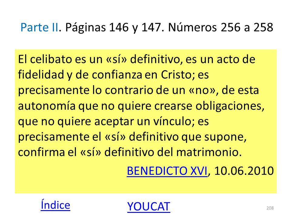 Parte II. Páginas 146 y 147. Números 256 a 258 El celibato es un «sí» definitivo, es un acto de fidelidad y de confianza en Cristo; es precisamente lo
