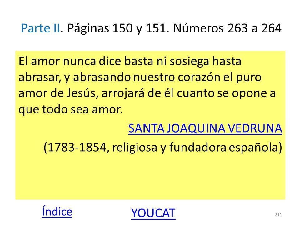Parte II. Páginas 150 y 151. Números 263 a 264 El amor nunca dice basta ni sosiega hasta abrasar, y abrasando nuestro corazón el puro amor de Jesús, a