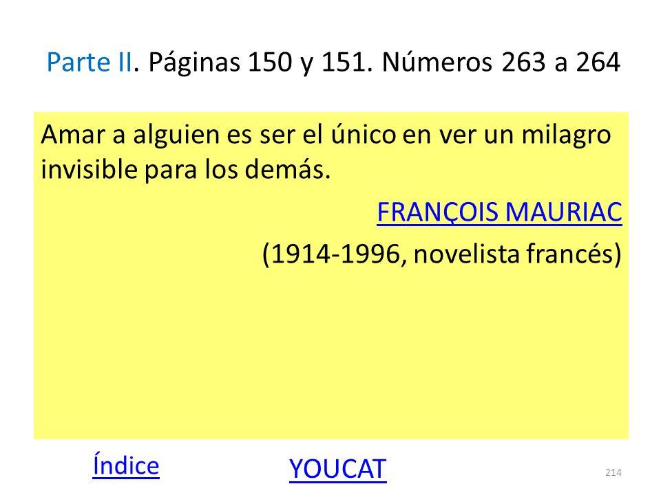 Parte II. Páginas 150 y 151. Números 263 a 264 Amar a alguien es ser el único en ver un milagro invisible para los demás. FRANÇOIS MAURIAC (1914-1996,