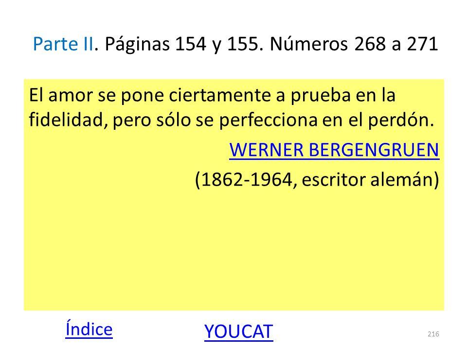 Parte II. Páginas 154 y 155. Números 268 a 271 El amor se pone ciertamente a prueba en la fidelidad, pero sólo se perfecciona en el perdón. WERNER BER