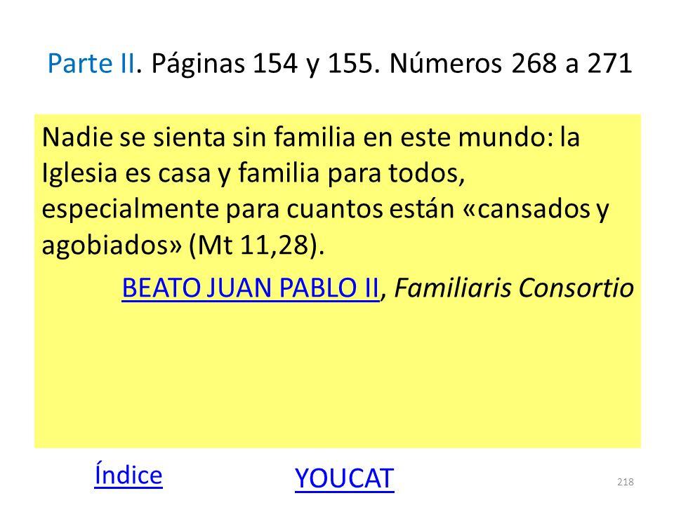 Parte II. Páginas 154 y 155. Números 268 a 271 Nadie se sienta sin familia en este mundo: la Iglesia es casa y familia para todos, especialmente para